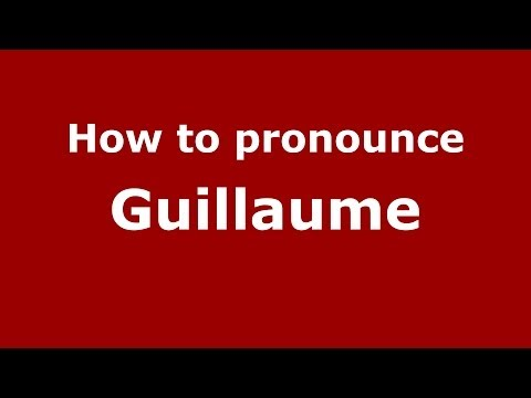 How to Pronounce Guillaume - PronounceNames.com