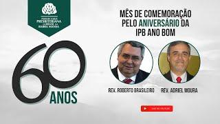 Aniversário de 60 anos da IPBBM - Rev. Roberto Brasileiro - 11/07/2021