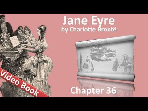 Chapter 36 - Jane Eyre by Charlotte Bronte