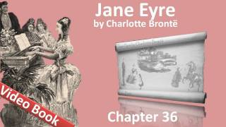 Chapter 36 - Jane Eyre by Charlotte Bronte(, 2011-07-11T19:33:50.000Z)