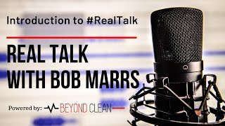 Introduction to Real Talk w/ Bob Marrs | Episode #1 | Beyond Clean Video Series