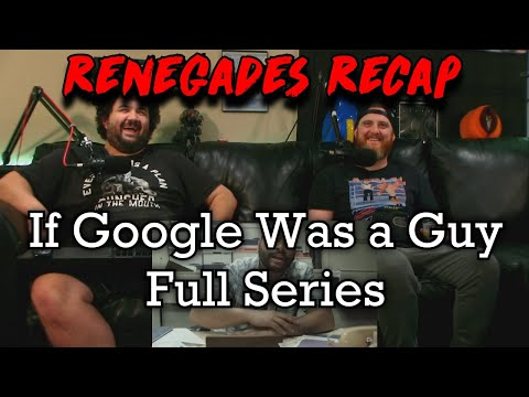 Renegades Recap - If Google Was a Guy (Full Series)