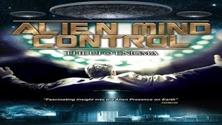 Alien Mind Control: The UFO Enigma - What is Happening to these People? - Alien Presence Revealed