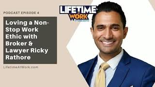 Loving a Non-Stop Work Ethic with Ricky Rathore - Episode 4 - Lifetime at Work by Greg Martin