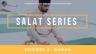 Salat Series - Episode 6: Qadah