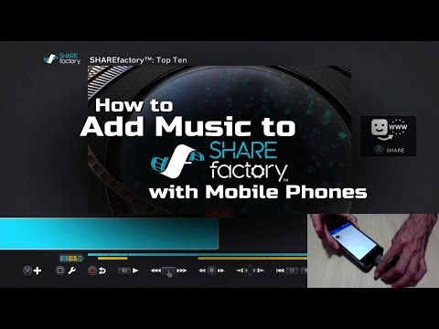 How to Add Music to SHAREfactory with Mobile Phones (PS4)
