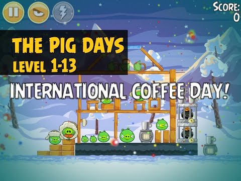 Angry Birds Seasons The Pig Days 1-13 | International Coffee Day | 3 Star Walkthrough