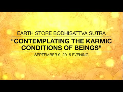 EARTH STORE BODHISATTVA SUTRA - CONTEMPLATING THE KARMIC CONDITIONS OF BEINGS - Aug 9,2015
