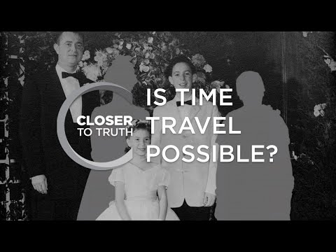 Is Time Travel Possible? | Episode 206 | Closer To Truth