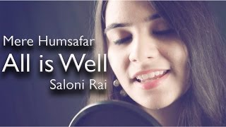 Ae Mere Humsafar | All Is Well | Saloni Rai | Female Cover
