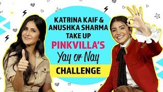 Katrina Kaif and Anushka Sharma take up the Yay or Nay challenge| Zero | Pinkvilla | ISSAQBAAZI