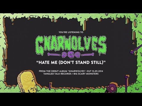 Gnarwolves - Hate Me (Don't Stand Still)