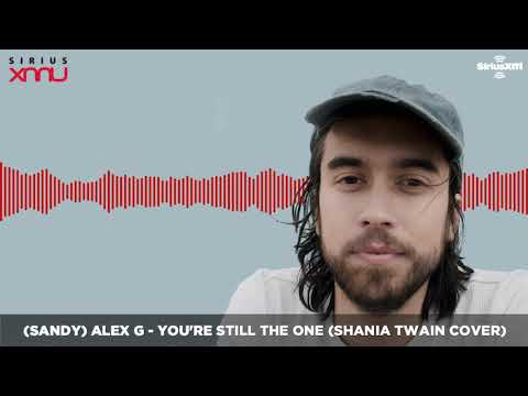 (Sandy) Alex G - You're Still The One (Shania Twain Cover) [LIVE @ SiriusXM]   Audio Only