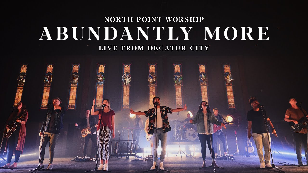 North Point Worship Abundantly More Live From Decatur City Official Music Video Youtube