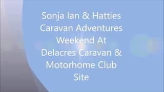 Sonja Ian & Hatties Weekend At Daleacres Caravan & Motorhome Club Site