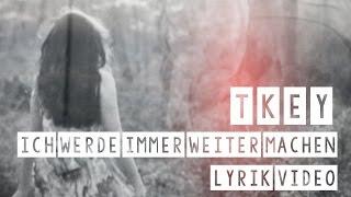 TKEY - ICH WERDE IMMER WEITER MACHEN (LYRIK VIDEO) // ALTES LIED