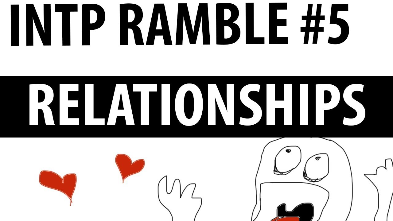 Part 5: INTP Relationships (Friends and Romantic)