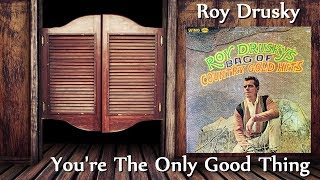 Watch Roy Drusky Youre The Only Good Thing video
