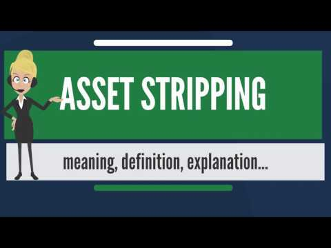 What is ASSET STRIPPING? What does ASSET STRIPPING mean? ASSET STRIPPING meaning & explanation