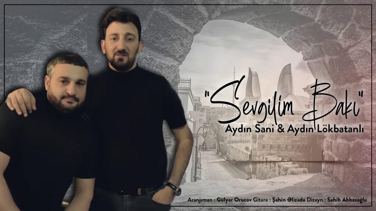 Aydın Sani & Aydın Lökbatanlı - Sevgilim Bakı