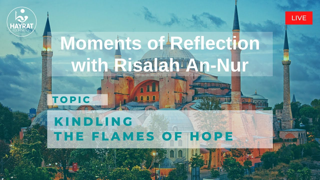 """Moments of Reflection with Risalah An-Nur / """"Kindling the Flames of Hope"""""""