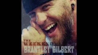 Brantley Gilbertthe Weekend W/lyrics