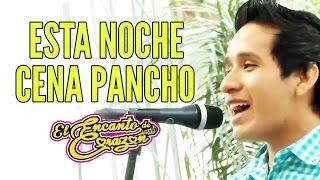 El Encanto de Corazón - Ésta Noche Cena Pancho (En Vivo)