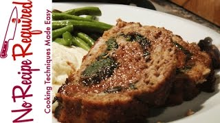 Stuffed Meatloaf (with Spinach & Mushrooms) - Noreciperequired.com