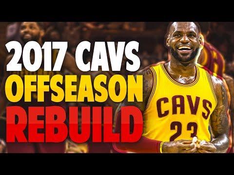 REBUILDING THE 2017 CLEVELAND CAVALIERS OFFSEASON!! - NBA 2K17 MYLEAGUE