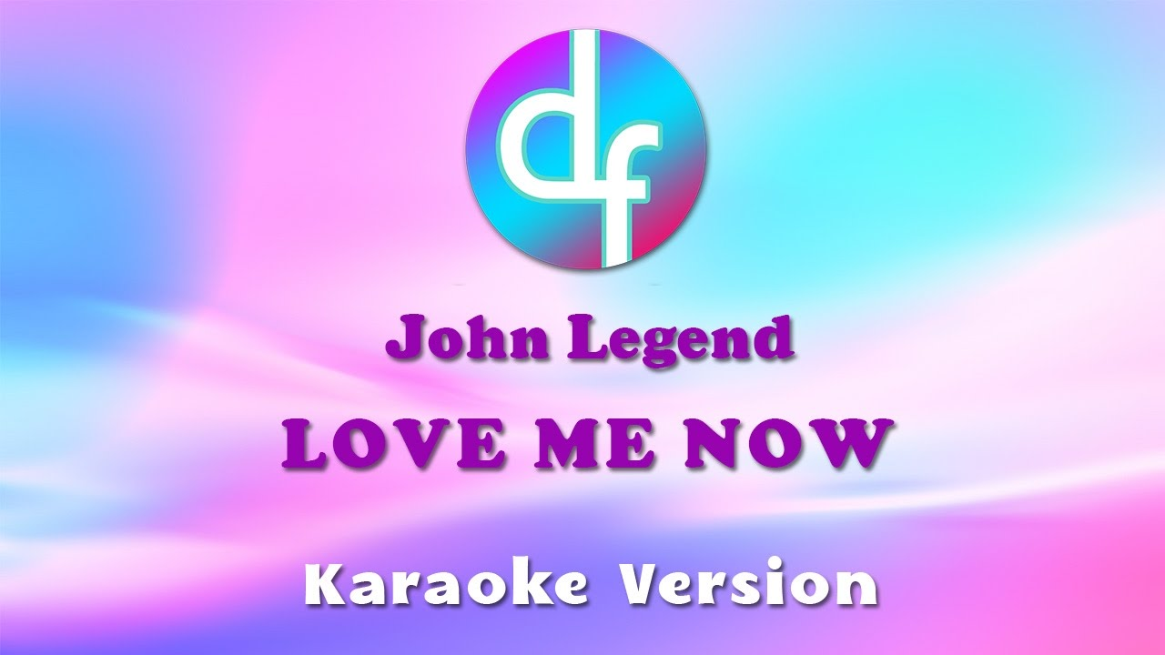 John Legend - Love Me Now (Karaoke/Lyrics/Instrumental ...