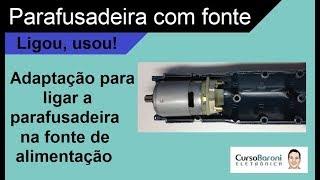 Monte uma Fonte para Ligar a Parafusadeira Diretamente na Tomada 127 ou 220 Volts - Fonte Variável