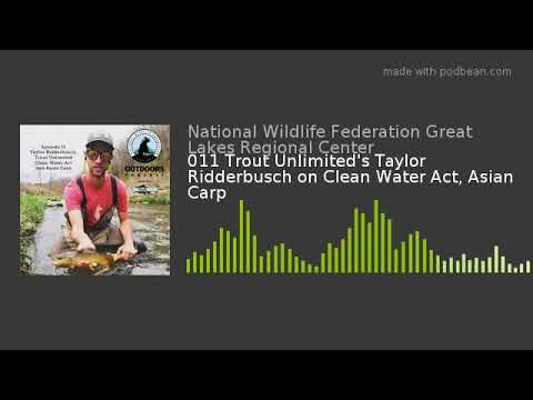 011 Trout Unlimited's Taylor Ridderbusch on Clean Water Act, Asian Carp