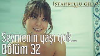 İstanbullu Gelin 32. Bölüm - Sevmenin Yaşı Yok...