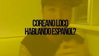 Coreano loco hablando Español?