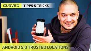 Android 5.0: So legt Ihr vertrauenswürdige Orte fest