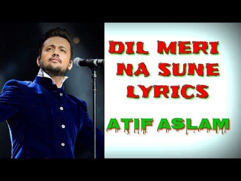 DIL MERI NA SUNE LYRICS - Atif Aslam....Dil Meri Na Sune Lyrics