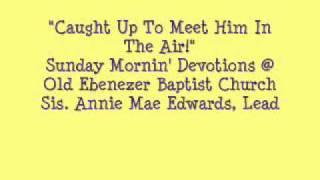 """Caught Up To Meet Him""- Ebenezer Baptist Church"