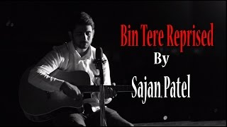 Bin Tere - Reprised ( I Hate Love Storys )  Cover By Sajan Patel