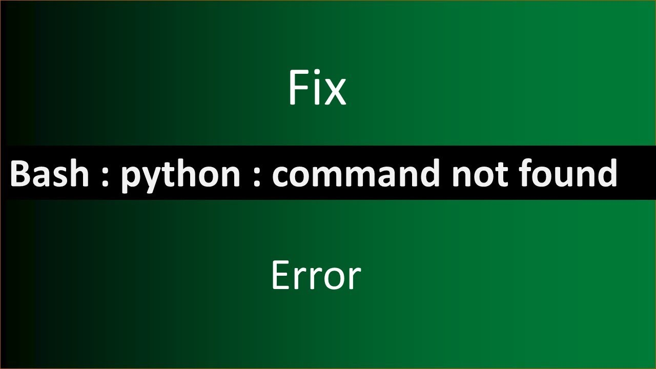 FIX !!! bash:python : command not found error