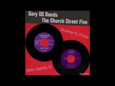 Gary US Bonds & The Church Street Five - Quarter To Three With Daddy G (MottyMix)