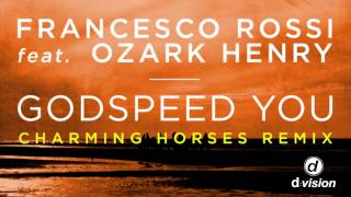 Francesco Rossi ft. Ozark Henry - Godspeed You (Charming Horses Remix)