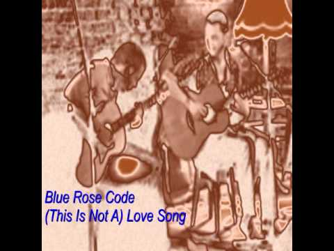 Blue Rose Code - (This Is Not A) Love Song