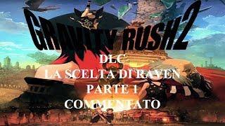 GRAVITY RUSH 2 DLC LA SCELTA DI RAVEN (ITA) PARTE 1 ROSSO E NERO
