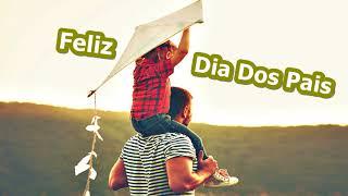 Mensagem Dia Dos Pais - Feliz Dia Dos Pais