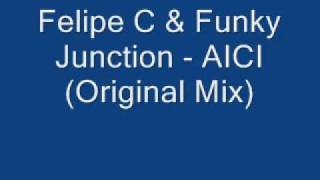Felipe C & Funky Junction   AICI Original Mix