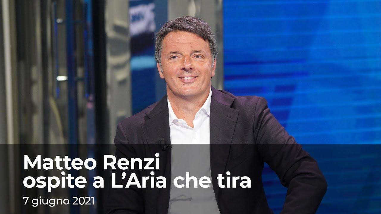 Matteo Renzi ospite a L'Aria che tira | 7 giugno 2021