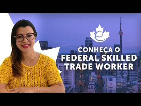 FEDERAL SKILLED TRADE WORKER | CONHEÇA O PROGRAMA QUE EXIGE A MENOR PONTUAÇÃO NO EXPRESS ENTRY