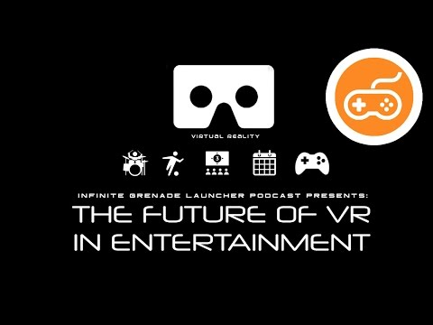 The Future of Virtual Reality in Entertainment | Infinite Grenade Launcher Video Podcast | VR