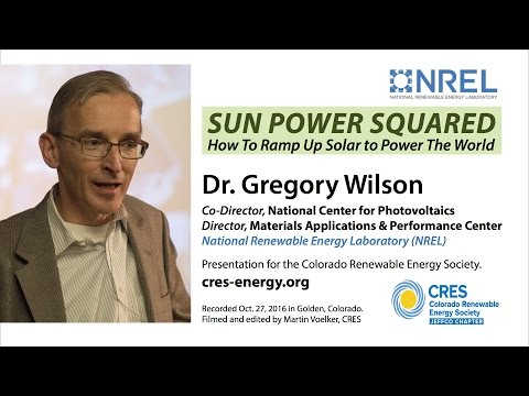 Ramping Up Solar to Power the World - Greg Wilson, NREL