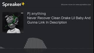 Never Recover Clean Drake Lil Baby And Gunna Link In Description